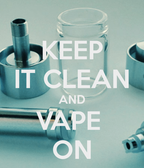 keep it clean and vape on